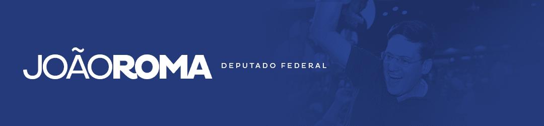 João Roma - Deputado Federal